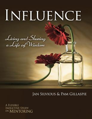 Influence -- Living and Sharing a Life of Wisdom By Silvious, Jan/ Gillaspie, Pam/ Gillaspie, Dave