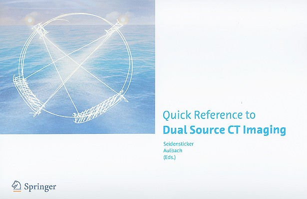 Quick Reference to Dual Source CT Imaging By Seidensticker, Peter R., M.D. (EDT)/ Aulbach, Peter (EDT)